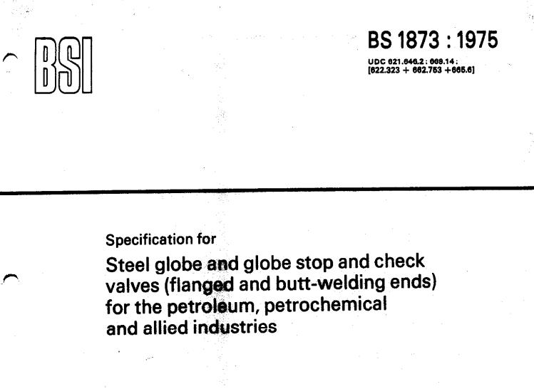 BS 1873-1975  石油、石油化学及有关工业用钢球形阀、球形截止阀与单向阀(有法兰及对接焊端)规范